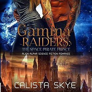 Gamma Raiders: The Space Pirate Prince Audiobook
