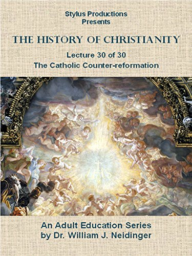The History of Christianity. Lecture 30 of 30. The Catholic Counter-reformation.