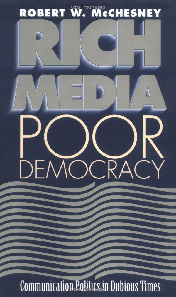 Rich Media, Poor Democracy: Communication Politics in Dubious Times