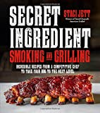 Secret Ingredient Smoking and Grilling: Incredible Recipes From A Competitive Chef To Take Your BBQ to the Next Level
