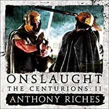 Onslaught: The Centurions II Audiobook by Anthony Riches Narrated by Mark Noble