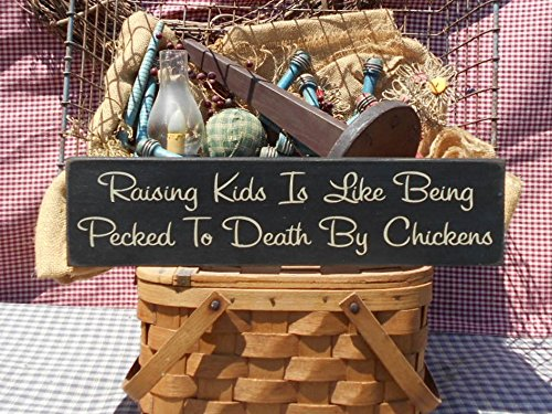 Death Wood Sign - Raising Kids Is Like Being Pecked To Death By Chickens painted primitive rustic wood sign 18 inch