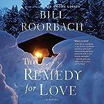 Remedy for Love | Bill Roorbach