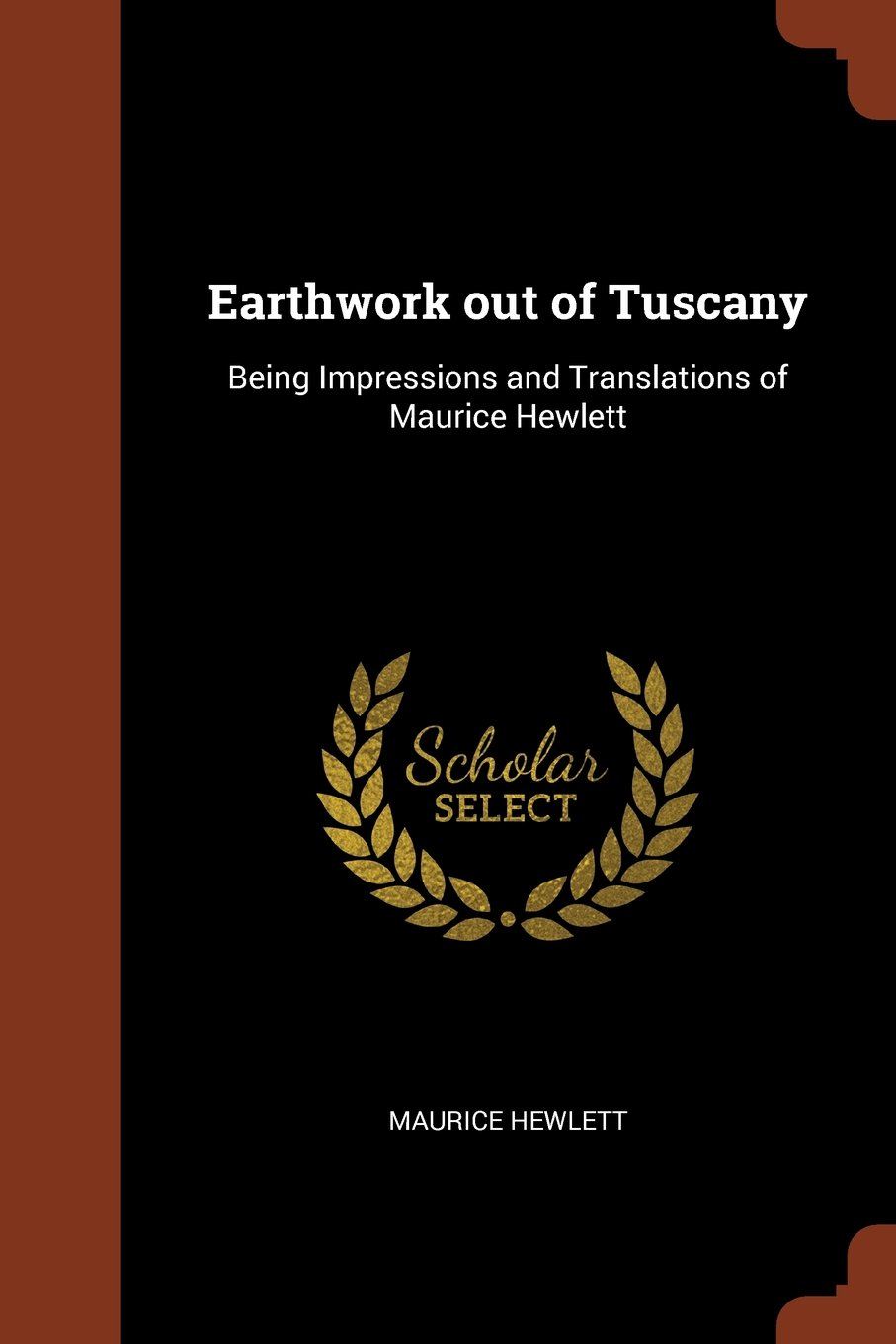 Earthwork out of Tuscany: Being Impressions and Translations of Maurice Hewlett pdf epub