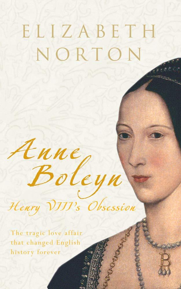Anne Boleyn Henry Viii S Obsession Amazon Co Uk Norton Elizabeth 9781848685147 Books