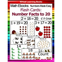 Flash Cards: Number Facts to 20 (Math Ebooks: Numbers Made Easy (Number Flash Cards For Toddlers) Book 3)