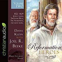 Reformation Heroes, Volume 2: 1522-1629: John Calvin, Theodore Beza, the Anabaptists, and Many More Audiobook by Joel R. Beeke, Diana Kleyn Narrated by David Cochran Heath