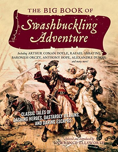 The Big Book of Swashbuckling Adventure: Classic Tales of Dashing Heroes, Dastardly Villains, and Daring Escapes