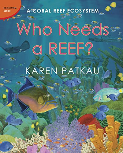 - Who Needs a Reef?: A Coral Ecosystem (Ecosystem Series)