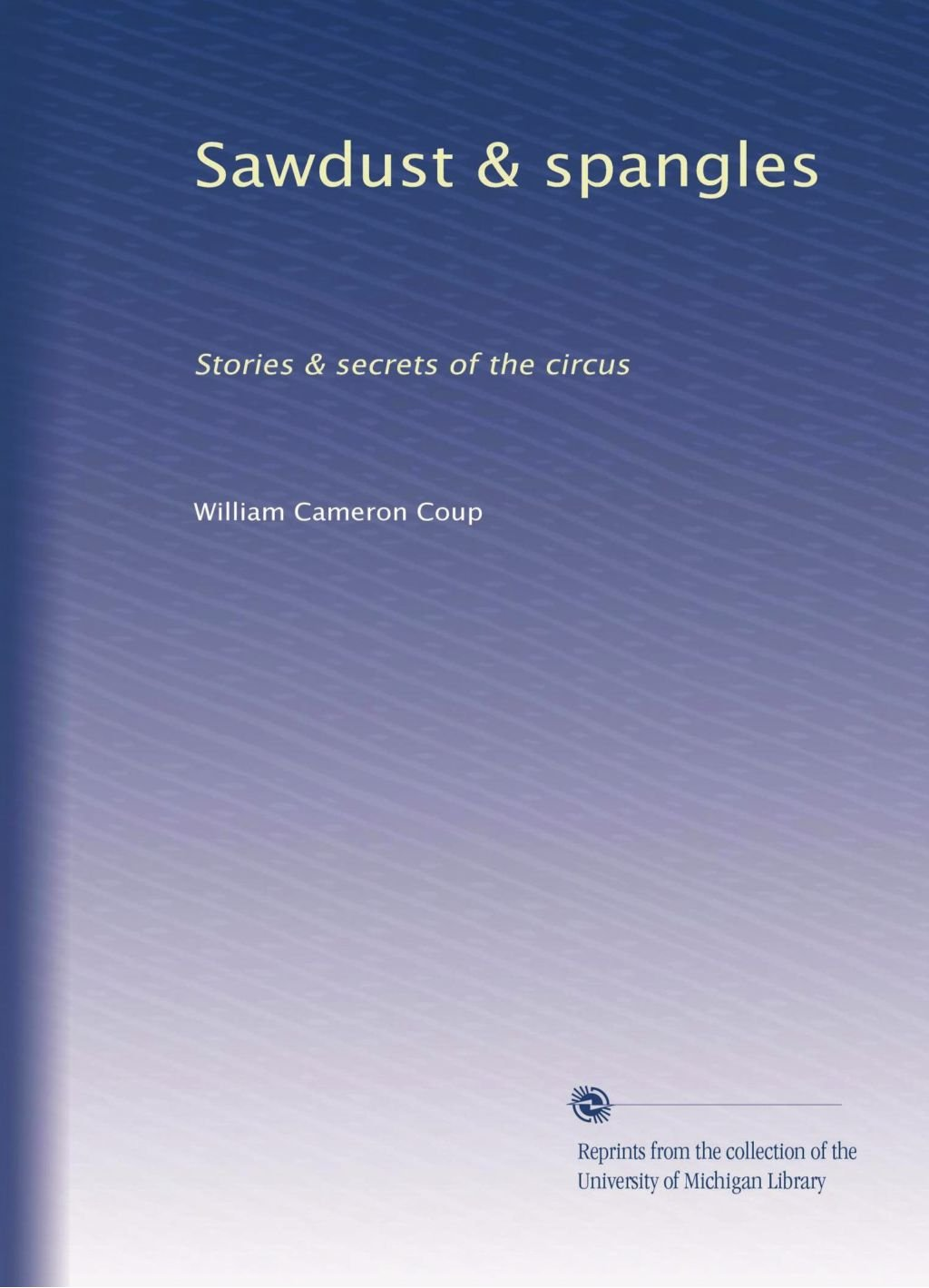 Read Online Sawdust & spangles: Stories & secrets of the circus pdf