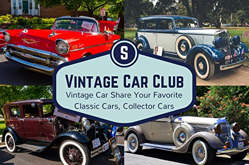 Vintage Car Club: Vintage Car Share Your Favorite Classic Cars, Collector Cars (Clubs Vintage Car)