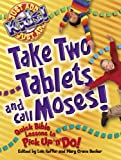 Take Two Tablets and Call Moses, , 078144067X