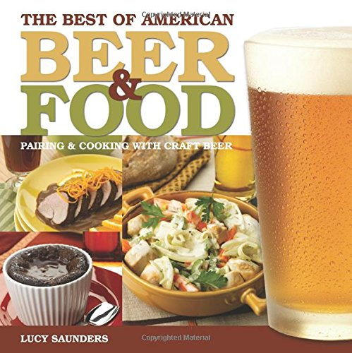 The Best of American Beer and Food: Pairing & Cooking with Craft Beer by Lucy Saunders