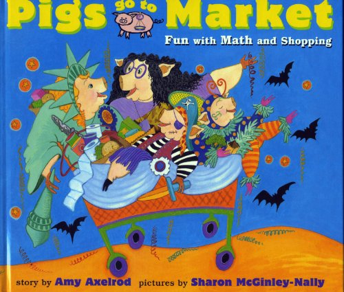 Pigs Go to Market: Halloween Fun with Math and Shopping (Pigs Will Be Pigs)
