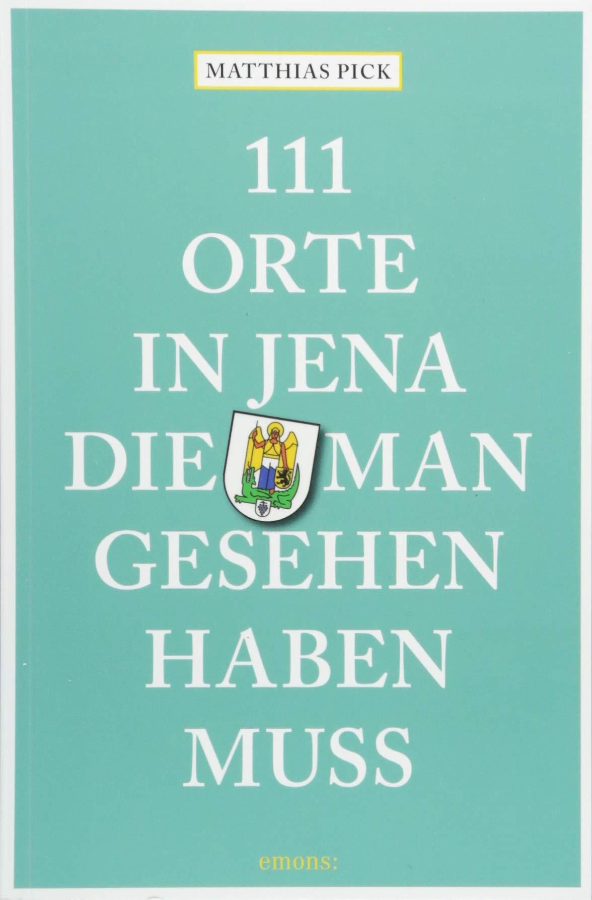 111 Orte in Jena, die man gesehen haben muss: Reiseführer
