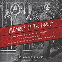 Member of the Family: My Story of Charles Manson, Life Inside His Cult, and the Darkness That Ended the Sixties Audiobook by Dianne Lake, Deborah Herman Narrated by Dianne Lake