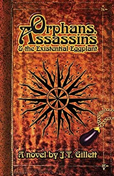 Orphans, Assassins and the Existential Eggplant by [Gillett, J.T.]