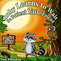 Ruby Learns to Wait: (Bedtime story about a little Raccoon who learn patience and good manners, Picture Books, Preschool Books, Ages 3-8, Baby Books, Kids Book, Bedtime stories