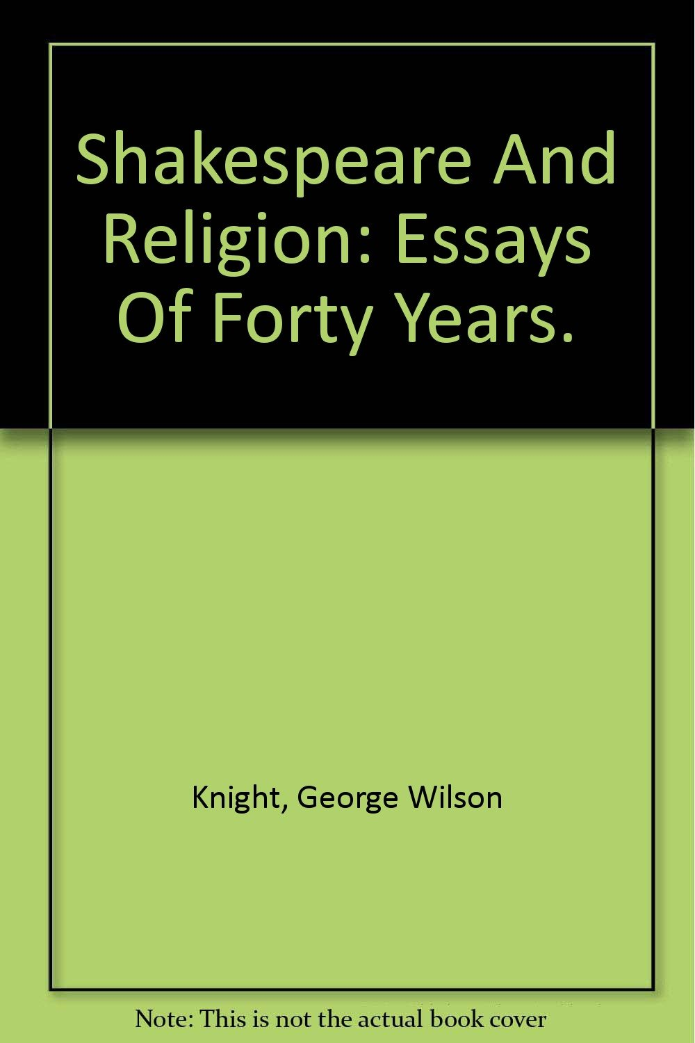 shakespeare and religion essays of forty years george wilson shakespeare and religion essays of forty years george wilson knight com books