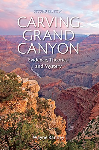 Carving Grand Canyon: Evidence, Theories, and Mystery, Second Edition (Grand Canyon Rock)