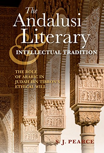 The Andalusi Literary and Intellectual Tradition: The Role of Arabic in Judah ibn Tibbon's Ethical Will (Indiana Series in Sephardi and Mizrahi Studies)