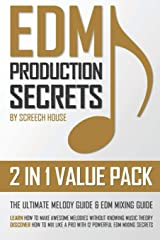 EDM PRODUCTION SECRETS (2 IN 1 VALUE PACK): The Ultimate Melody Guide & EDM Mixing Guide (How to Make Awesome Melodies without Knowing Music Theory & How to Mix Like a Pro with 12 EDM Mixing Secrets) Paperback