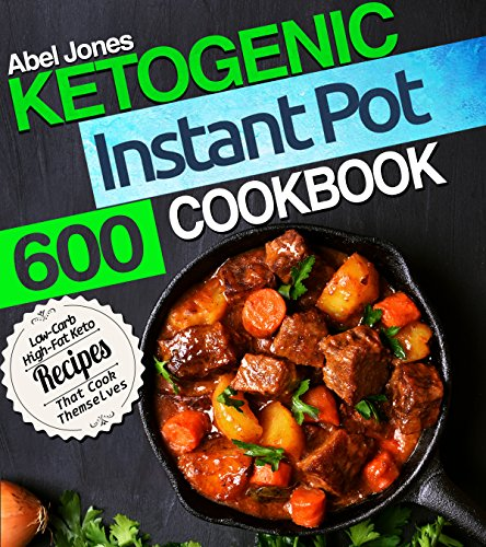 Ketogenic Instant Pot Cookbook: 600 Low Carb High-Fat Keto Recipes that Cook Themselves (The  Keto LCHF Series) by Abel Jones