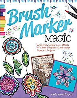brush marker magic surprisingly simple color effects for cards scrapbooks and other paper art projects marie browning czt 9781574218824 amazoncom - Magic Marker Coloring Book
