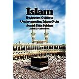 Islam: Beginner's Guide to Understanding Islam & the Sunni Shia Schism