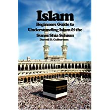 Islam: Beginner's Guide to Understanding Islam & the Sunni Shia Schism