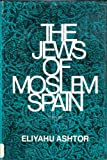 The Jews of Moslem Spain, Ashtor, Eliyahu, 0827602375