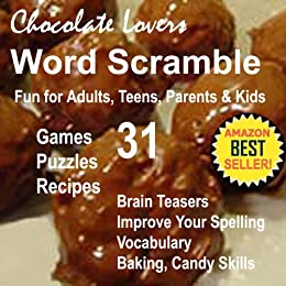 Chocolate Lovers Recipes Word Scramble Fun: Chocolate Trivia  Interactive Brain Teasers for Adults, Teens, Parents, Kids Improve Vocabulary, Spelling with ... and Interactive Fun Brain Games Book 2) by [Educational Brain Games]