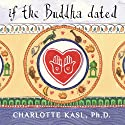 If the Buddha Dated: A Handbook for Finding Love on a Spiritual Path Audiobook by Charlotte Kasl Narrated by Renée Raudman