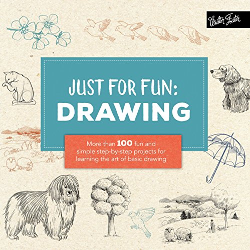 Just for Fun: Drawing: More than 100 fun and simple step-by-step projects for learning the art of basic drawing