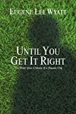 Until You Get It Right, Eugene Lee Wyatt, 1441559825