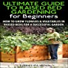 The Ultimate Guide to Raised Bed Gardening for Beginners, 2nd Edition