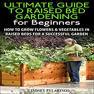 The Ultimate Guide to Raised Bed Gardening for Beginners, 2nd Edition Audiobook