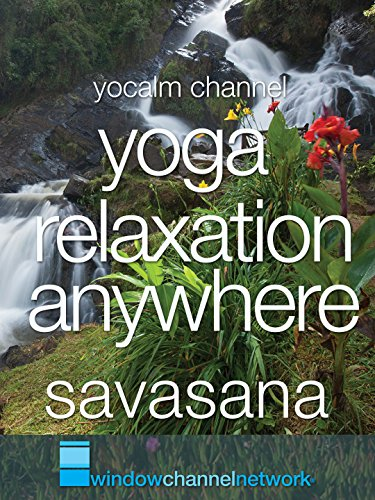 Yoga Relaxation Anywhere Savasana with Nature Videos