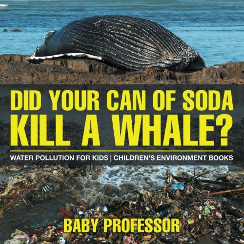 Did Your Can of Soda Kill A Whale? Water Pollution for Kids  Children's Environment Books pdf epub