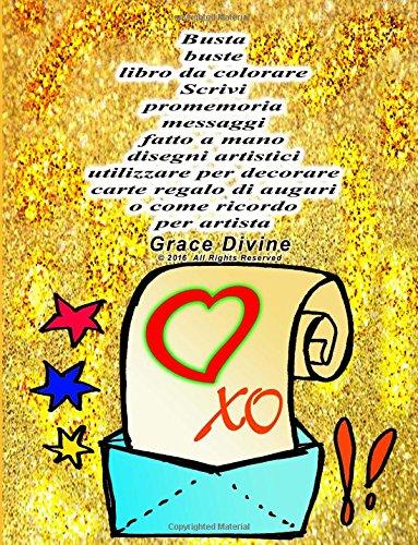 Busta buste libro da colorare Scrivi promemoria messaggi fatto a mano disegni artistici utilizzare per decorare carte regalo di auguri o come ricordo per artista Grace Divine (Italian Edition)