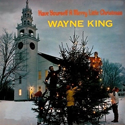 have yourself a merry little christmas by wayne king on
