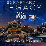 Scrapyard Legacy: Star Watch, Book 6 | Mark Wayne McGinnis