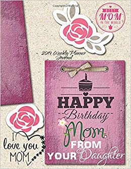 Amazon Happy Birthday Mom From Daughter Best In The World 2019 Weekly Planner Journal Positive Affirmations Calendar Agenda Organizer