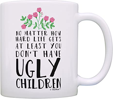 Funny Mom Gifts for World/'s Best Moms Ever At Least You Don/'t Have Ugly Children