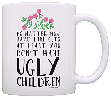 Amazon Funny Mom Gifts At Least You Dont Have Ugly Children