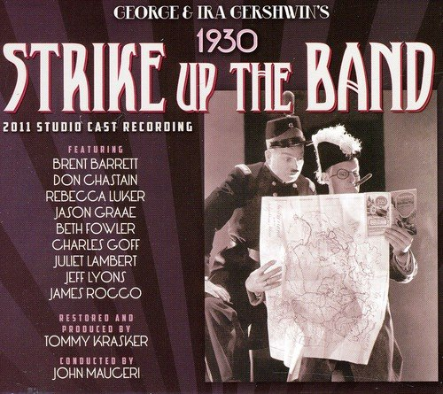 - Strike Up the Band 1930 (2011 Studio Cast)