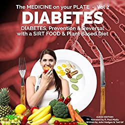 Diabetes: Understanding Diabetes, Prevention & Reversal with a Sirt Food & Plant Based Diet