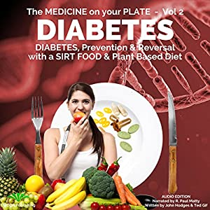 Diabetes: Understanding Diabetes, Prevention & Reversal with a Sirt Food & Plant Based Diet Audiobook