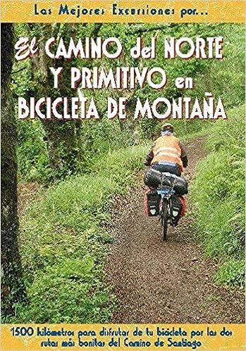 El Camino del Norte y Primitivo en bicicleta de montaña by Carlos Orts 2010-01-09: Amazon.es: Carlos Orts: Libros