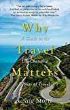 img - for Why Travel Matters: A Guide to the Life-Changing Effects of Travel book / textbook / text book